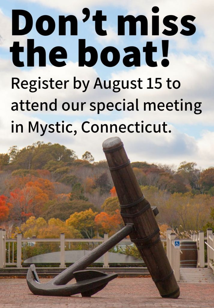 Register by August 15 to attend our special meeting in Mystic, Connecticut.